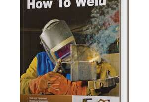 L3456 How to Weld Book 208 Colour Pages AWS-Certified Welding Instructor Todd Bridigum Thoroughly De